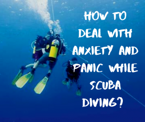How to deal with Anxiety and Panic while Scuba Diving?